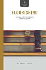 Flourishing: Why Some People Thrive While Others Just Survive, by Stephen R. Graves